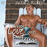When Love Comes to Town: Provincetown, Book 4 (       UNABRIDGED) by Jacob Z. Flores Narrated by TJ Jamesin