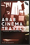 img - for Arab Cinema Travels: Transnational Syria, Palestine, Dubai and Beyond (Cultural Histories of Cinema) book / textbook / text book