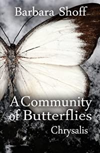 A Community Of Butterflies: Chrysalis by Barbara Shoff ebook deal