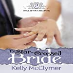 The Star-Crossed Bride: Once Upon a Wedding, Book 2 (       UNABRIDGED) by Kelly McClymer Narrated by Jaicie Kirkpatrick