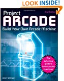 Project Arcade: Build Your Own Arcade Machine.