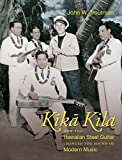 img - for Kika Kila: How the Hawaiian Steel Guitar Changed the Sound of Modern Music book / textbook / text book