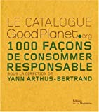 Le catalogue GoodPlanet.org : 1000 Fa�ons de consommer responsable
