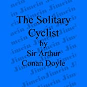 The Adventure of the Solitary Cyclist | [Sir Arthur Conan Doyle]