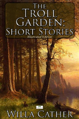 Willa Cather - The Troll Garden: Short Stories (Illustrated Edition)