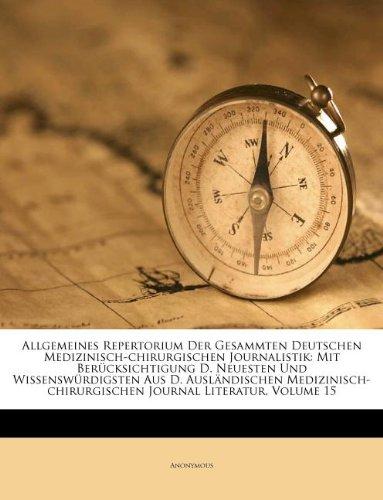 Allgemeines Repertorium Der Gesammten Deutschen Medizinisch-chirurgischen Journalistik: Mit Berücksichtigung D. Neuesten Und Wissenswürdigsten Aus D. ... Journal Literatur, Volume 15