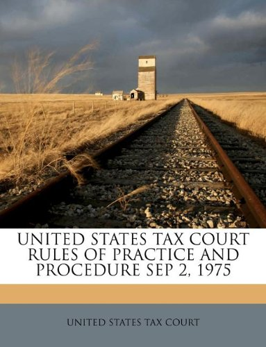 UNITED STATES TAX COURT RULES OF PRACTICE AND PROCEDURE SEP 2, 1975
