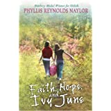 Faith, Hope, and Ivy June ~ Phyllis Reynolds Naylor