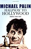 HALFWAY TO HOLLYWOOD: DIARIES 1980 TO 1988: THE FILM YEARS (0297844407) by MICHAEL PALIN