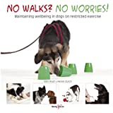 No walks? No worries!: Maintaining wellbeing in dogs on restricted exercise (English Edition)