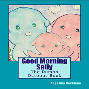 Good Morning Sally, The Dumbo Octopus Book: A 'My Favourite Animals' Book | [Angelina Beckham]