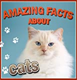Children s Book : Amazing Facts about CATS (Great Book for KIDS)(Age 4 - 9)