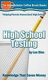 High School Testing: Knowledge That Saves Money (The HomeScholar's Coffee Break Book series 18)