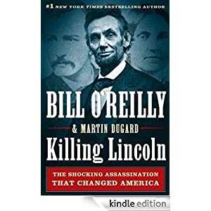 Killing Lincoln: The Shocking Assassination that Changed America Forever Ebook for Kindle