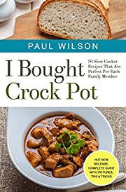 I Bought Crock Pot: 50 Slow Cooker Recipes That Are Perfect For Each Family Member