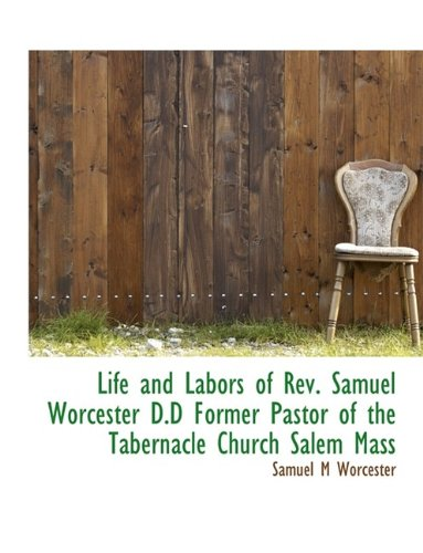 Life and Labors of Rev. Samuel Worcester D.D Former Pastor of the Tabernacle Church Salem Mass
