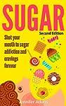SUGAR: Sugar Addiction and Cravings:...