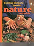 Exciting things to do with nature materials (Look and make books ; 4) (0397317433) by Allen, Judy