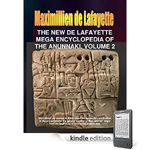 The New De Lafayette Mega Encyclopedia of the Anunnaki. Volume 2. (Everything you wanted to know about the Anunnaki and their civilization on Earth from 450,000 B.C. to the present day.)