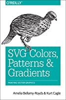 SVG Colors, Patterns & Gradients: Painting Vector Graphics Front Cover