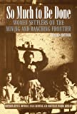img - for So Much to Be Done: Women Settlers on the Mining and Ranching Frontier, 2nd Edition (Women in the West) book / textbook / text book