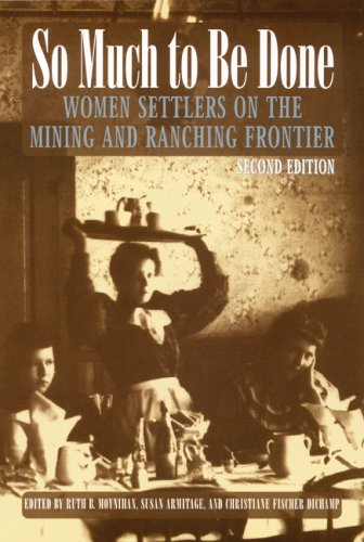 So Much to Be Done: Women Settlers on the Mining and Ranching Frontier, 2nd Edition (Women in the West)