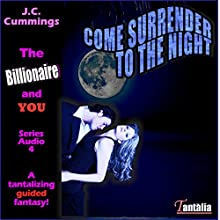 Come Surrender to the Night: A Tantalizing Guided Fantasy (The Billionaire and You, Book 4) (       UNABRIDGED) by J.C. Cummings Narrated by Quinn Bernard