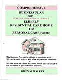 Comprehensive Business Plan for Start-Up Elderly Residential Care Home or Personal Care Home