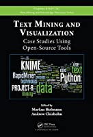 Text Mining and Visualization: Case Studies Using Open-Source Tools Front Cover