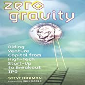 Zero Gravity: Riding Venture Capital from High-Tech Start-Up to Breakout IPO   [Steve Harmon]