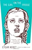 The Girl on the Fridge: Stories (0374531056) by Keret, Etgar