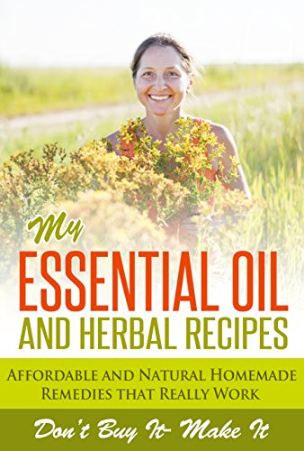 Essential Oils and Aromatherapy, My Essential Oil and Herbal Recipes: Herbal and Essential Oil Remedies (Natural Remedies For Beginner, essential oils ... essential oils for weight loss) (My Aroma compare prices)