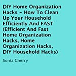 DIY Home Organization Hacks: How to Clean up Your Household Efficiently and FAST | Sonia Cherry