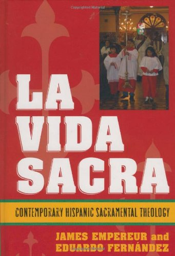La Vida Sacra: Contemporary Hispanic Sacramental Theology...