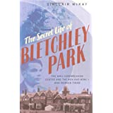 The Secret Life of Bletchley Park: The History of the Wartime Codebreaking Centre by the Men and Women Who Were Thereby Sinclair McKay