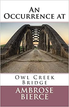 a critique of ambrose bierces an occurrence at owl creek bridge Ambrose bierce's most famous short story, an occurrence at owl creek bridge   one critic, edmund wilson, notes that bierce transposed the owl creek.