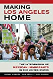 img - for Making Los Angeles Home: The Integration of Mexican Immigrants in the United States book / textbook / text book