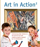 Maja Pitamic Art in Action 2: Introducing Older Children to the World of Art with Creative Projects Inspired by 12 Masterpieces (Art in Action Books)
