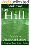 The Hill - Carla's Story (Book Two): A Paranormal Murder Mystery Thriller. (Book Two)