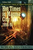 img - for Hot Times in Magma City: The Collected Stories of Robert Silverberg, Volume Eight book / textbook / text book