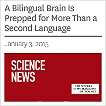 A Bilingual Brain Is Prepped for More Than a Second Language (       UNABRIDGED) by Society for Science & The Public Narrated by Mark Moran