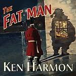 The Fat Man: A Tale of North Pole Noir | Ken Harmon
