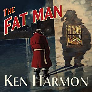 The Fat Man: A Tale of North Pole Noir | [Ken Harmon]
