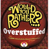 Would You Rather...? Overstuffed: Over 1500 Absolutely Absurd Dilemmas to Ponder ~ Justin Heimberg