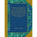 Memoirs and papers of Sir Andrew Mitchell, envoy extraodinary and minister plenipotentiary from the Court of Great...