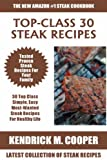 Top Class Steak Recipes: Latest Collection of 30 Tested, Proven, Most-Wanted And Delicious Steak Recipes For Healthy Life