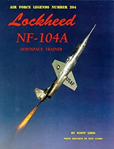 Lockhead NF-104 A Aerospace Trainer Scott Libis and Illustrated