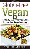 Gluten-Free Vegan: Healthy everyday recipes in under 30 minutes (Second Edition) (Gluten-free Vegan Kitchen Book 1)
