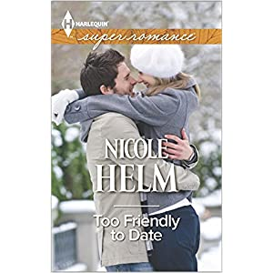 Too Friendly to Date by Nicole Helm