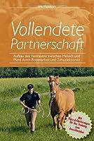 Vollendete Partnerschaft - Aufbau des Vertrauens zwischen Mensch und Pferd durch Bodenarbeit und Zirkuslektionen von Printsystem Medienverlag GdbR